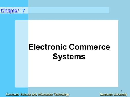 1 Electronic Commerce Systems 7. 2 Learning Objectives Identify the major categories and trends of e-commerce applications.Identify the major categories.