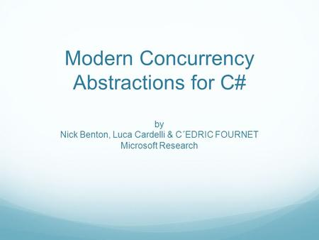 Modern Concurrency Abstractions for C# by Nick Benton, Luca Cardelli & C´EDRIC FOURNET Microsoft Research.