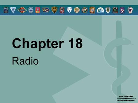 Chapter 18 Radio. © 2005 by Thomson Delmar Learning,a part of The Thomson Corporation. All Rights Reserved 2 Overview  Communications Systems  Basic.