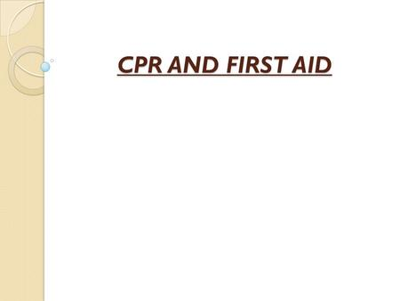 CPR AND FIRST AID. FIRST AID The immediate, temporary care given to an ill or injured person until professional medical care can be provided.