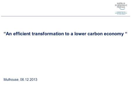 """An efficient transformation to a lower carbon economy "" Mulhouse, 06.12.2013."