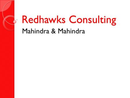 Redhawks Consulting Mahindra & Mahindra. How to position Mahindra & Mahindra (South Africa) while operating in the context of the parent company's mission.