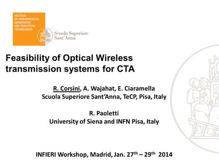 Feasibility of Optical Wireless transmission systems for CTA R. Corsini, A. Wajahat, E. Ciaramella Scuola Superiore Sant'Anna, TeCP, Pisa, Italy R. Paoletti.