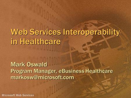 Web Services Interoperability in Healthcare Mark Oswald Program Manager, eBusiness Healthcare
