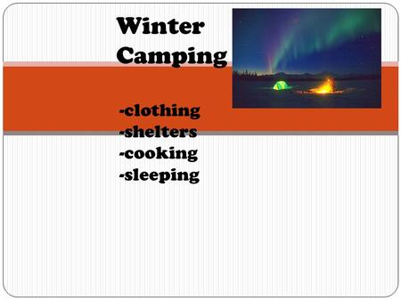 Winter Camping -clothing -shelters -cooking -sleeping.