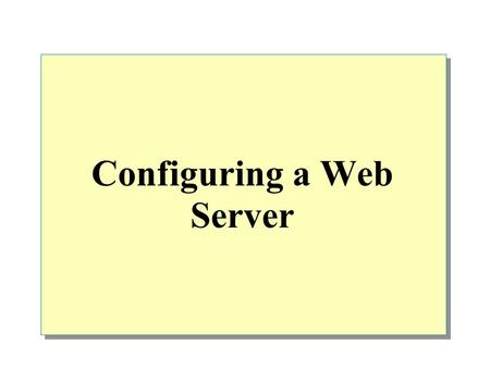Configuring a Web Server. Overview Overview of IIS Preparing for an IIS Installation Installing IIS Configuring a Web Site Administering IIS Troubleshooting.