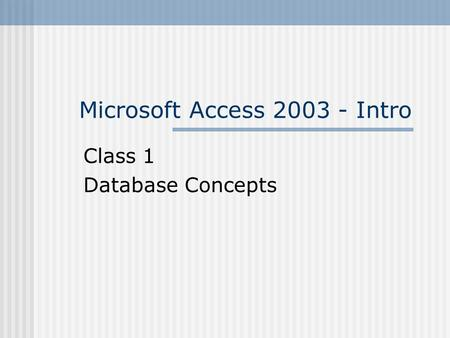 Microsoft Access 2003 - Intro Class 1 Database Concepts.