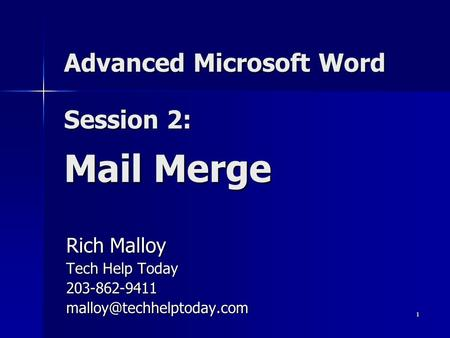 1 Advanced Microsoft Word Session 2: Mail Merge Rich Malloy Tech Help Today