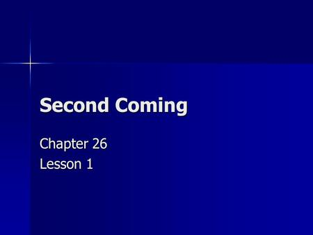Second Coming Chapter 26 Lesson 1. Read Acts 1:1-12 What did the angel tell us about the second coming of Christ? The angel told us that Christ would.