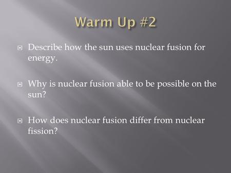Warm Up #2 Describe how the sun uses nuclear fusion for energy.