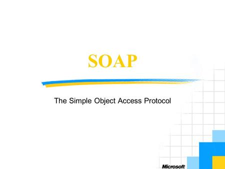 SOAP The Simple Object Access Protocol. Objectives Provide an Introduction to SOAP Rationale and history Protocol description Syntax structure Illustrate.