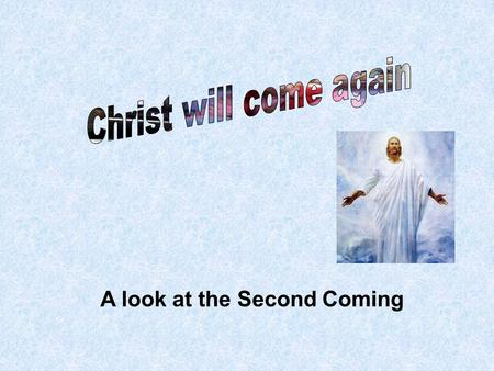 A look at the Second Coming. 1.Christ will return Terms: Parousia = presence, coming, arrival Apocalypse = revelation Epiphany – manifestation There are.
