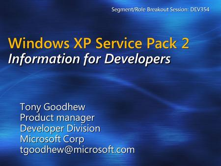 Information for Developers Windows XP Service Pack 2 Information for Developers Tony Goodhew Product manager Developer Division Microsoft Corp