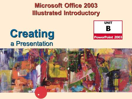 Microsoft Office 2003 Illustrated Introductory a Presentation Creating.