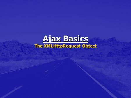 Ajax Basics The XMLHttpRequest Object. Ajax is…. Ajax is not…. Ajax is not a programming language. Ajax is not a programming language. Ajax is a methodology.