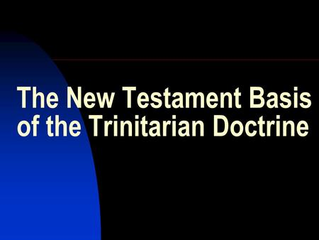 The New Testament Basis of the Trinitarian Doctrine.