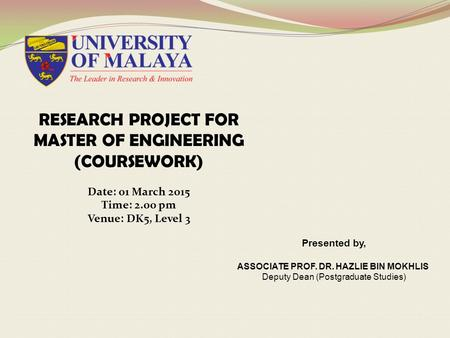 Presented by, ASSOCIATE PROF. DR. HAZLIE BIN MOKHLIS Deputy Dean (Postgraduate Studies) RESEARCH PROJECT FOR MASTER OF ENGINEERING (COURSEWORK) Date: 01.