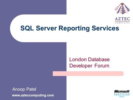 Www.azteccomputing.com SQL Server Reporting Services London Database Developer Forum Anoop Patel.