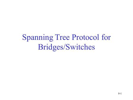 Spanning Tree Protocol for Bridges/Switches 8-1. Bridge = Switch Bridge/switches are layer-2 switching device (look at the Ethernet destination address.