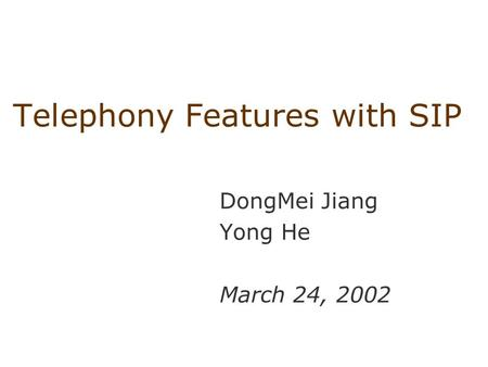 Telephony Features with SIP DongMei Jiang Yong He March 24, 2002.