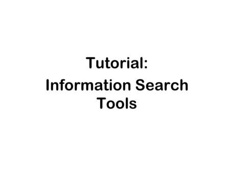 Tutorial: Information <strong>Search</strong> Tools. Internet Functions Email Usenet File Transfer Protocol Telnet Listservs World Wide Web Chat Videoconferencing.