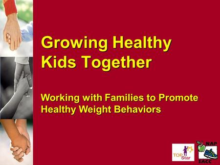 Growing Healthy Kids Together Working with Families to Promote Healthy Weight Behaviors.