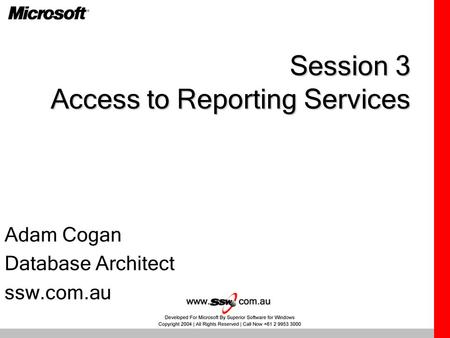 Session 3 Access to Reporting Services Adam Cogan Database Architect ssw.com.au.