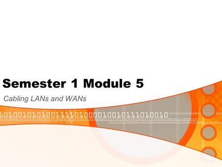 Semester 1 Module 5 Cabling LANs and WANs. Ethernet Standards.