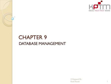 CHAPTER 9 DATABASE MANAGEMENT © Prepared By: Razif Razali.