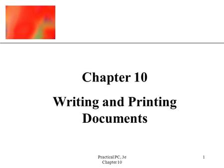XP Practical PC, 3e Chapter 10 1 Writing and Printing Documents.