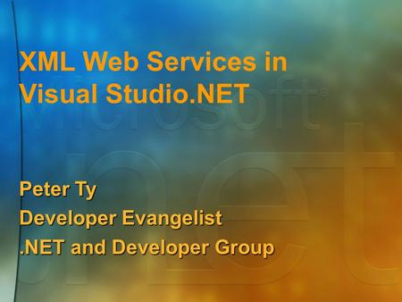 XML Web Services in Visual Studio.NET Peter Ty Developer Evangelist.NET and Developer Group.