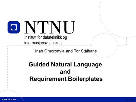 TDT 4242 Inah Omoronyia and Tor Stålhane Guided Natural Language and Requirement Boilerplates TDT 4242 Institutt for datateknikk og informasjonsvitenskap.