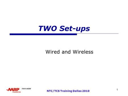 1 NTC/TCS Training Dallas 2010 TWO Set-ups Wired and Wireless.