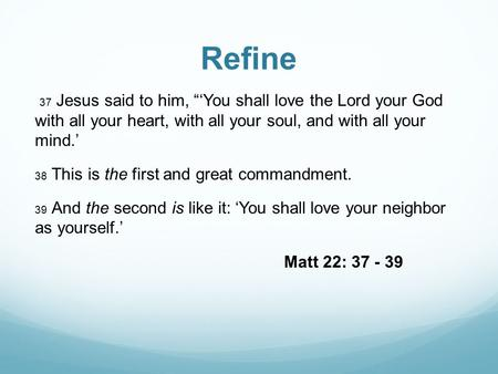 "Refine 37 Jesus said to him, ""'You shall love the Lord your God with all your heart, with all your soul, and with all your mind.' 38 This is the first."