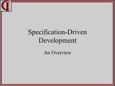 Specification-Driven Development An Overview. Purpose Development Productivity Portability Evolvability.