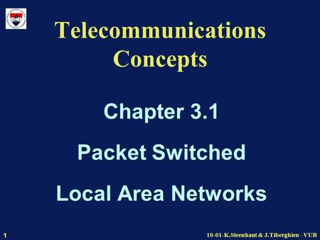 10-01-K.Steenhaut & J.Tiberghien - VUB 1 Telecommunications Concepts Chapter 3.1 Packet Switched Local Area Networks.