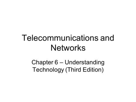 Telecommunications and Networks Chapter 6 – Understanding Technology (Third Edition)