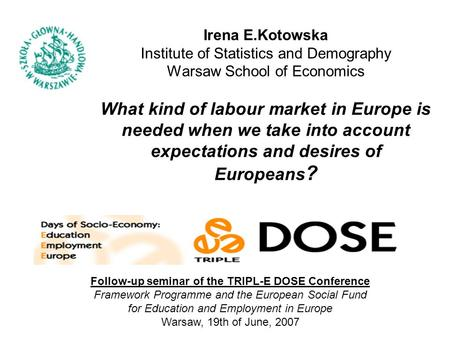Irena E.Kotowska Institute of Statistics and Demography Warsaw School of Economics What kind of labour market in Europe is needed when we take into account.