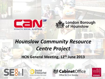 1 Hounslow Community Resource Centre Project HCN General Meeting, 12 th June 2013.