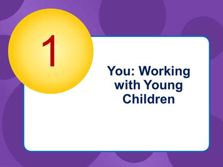 You: Working with Young Children 1. © Goodheart-Willcox Co., Inc. Permission granted to reproduce for educational use only. Key Concepts  Social and.