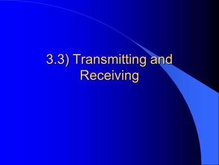 3.3) Transmitting and Receiving. Different concepts covered include: transmission of data protocols handshaking networks and their topologies network.
