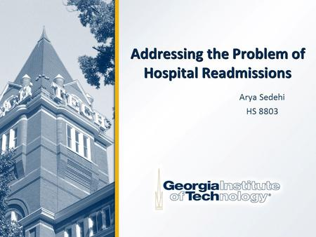 Addressing the Problem of Hospital Readmissions Arya Sedehi HS 8803.