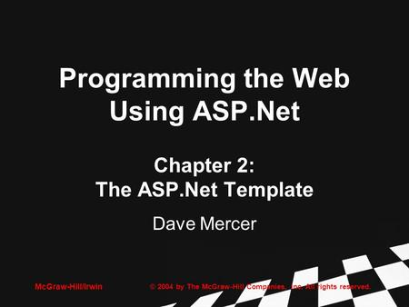© 2004 by The McGraw-Hill Companies, Inc. All rights reserved. McGraw-Hill/Irwin Programming the Web Using ASP.Net Chapter 2: The ASP.Net Template Dave.