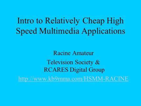 Intro to Relatively Cheap High Speed Multimedia Applications Racine Amateur Television Society & RCARES Digital Group