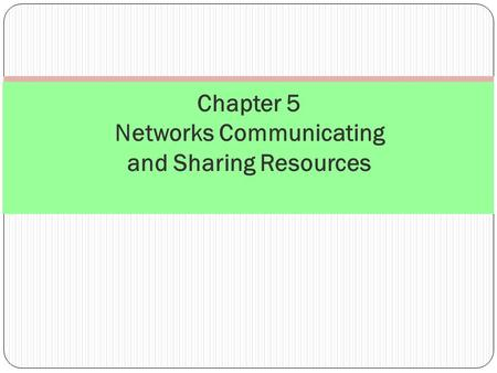 Chapter 5 Networks Communicating and Sharing Resources