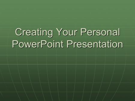 Creating Your Personal PowerPoint Presentation