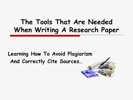 The Tools That Are Needed When Writing A Research Paper Learning How To Avoid Plagiarism And Correctly Cite Sources…