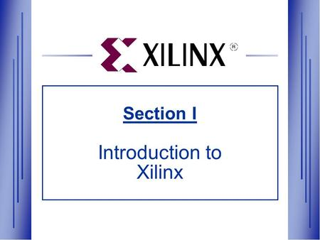 Section I Introduction to Xilinx. For Academic Use Only Objectives  Who Xilinx is  Where Programmable Logic fits into the Electronics Industry & the.