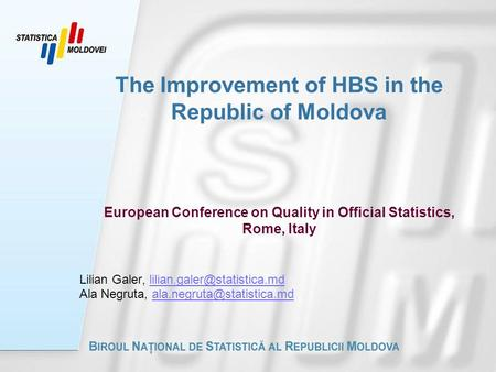 The Improvement of HBS in the Republic of Moldova European Conference on Quality in Official Statistics, Rome, Italy Lilian Galer,
