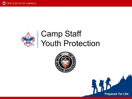 Camp Staff Youth Protection. Camp Staff Youth Protection Training Session Objectives Define the importance of the BSA's Youth Protection program. Explain.